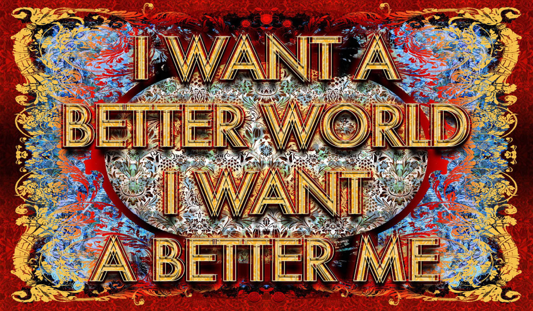 Mark Titchner, I want a better world, I want a better me, 2012